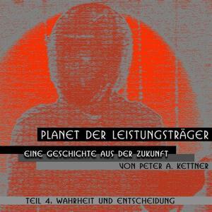 Planet Der Leistungsträger, Wahrheit und Entscheidung (Folge 4)