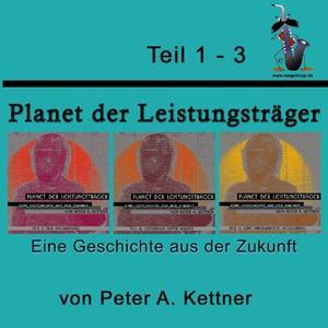 Planet Der Leistungsträger, Eine Geschichte Aus Der Zukunft (Folge 1 bis Folge 3)