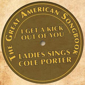 The Great American Songbook - Ladies Sings Cole Porter (I Get a Kick Out of You)