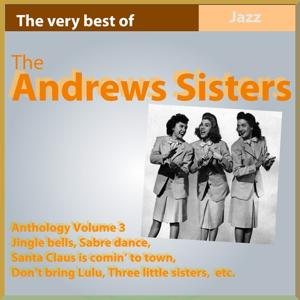 The Andrews Sisters Anthology, Vol. 3 (The Very Best Of)