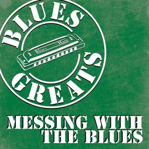 Blues Greates (Messing With the Blues)