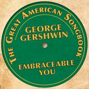 The Great American Songbook: George Gershwin (Embraceable You)