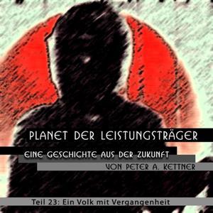 Planet der Leistungstraeger - Eine Geschite aus der Zukunft (Teil 23 - Ein Volk mit Vergangenheit)