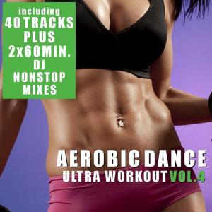 Aerobic Dance Vol. 4 - Ultra Workout (incl. 2 Nonstop DJ-Mixes)