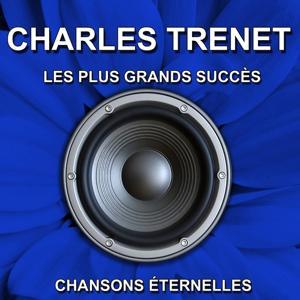 Charles Trenet - Les plus grands succès - Chansons éternelles