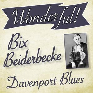 Wonderful.....Bix Beiderbecke (Davenport Blues)