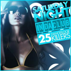 Saturday Night - in Da Club (25 Dancefloor Killers)
