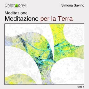 Meditazione: Meditazione per la Terra, vol. 1 (A cura di Simona Savino)