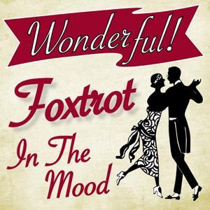 Wonderful.....Foxtrot (In the Mood)