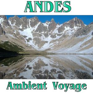 Ambient Voyage: Andes