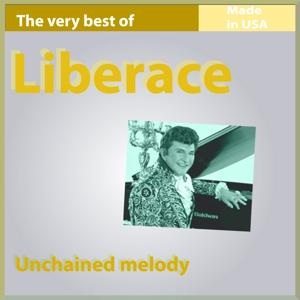 The Very Best of Liberace: Unchained Melody (13 Songs Made In USA)