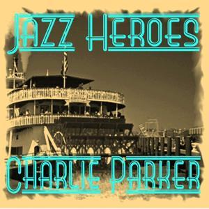 Jazz Heroes - Charlie Parker