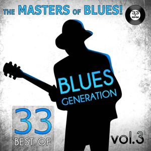 The Masters of Blues! (33 Best of Blues Generation, Vol. 3)