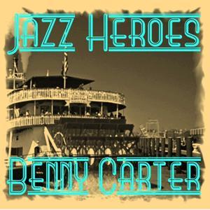 Jazz Heroes - Benny Carter