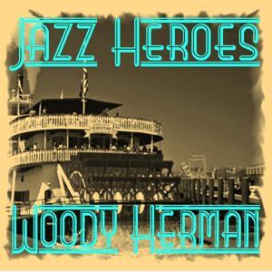 Jazz Heroes - Woody Herman