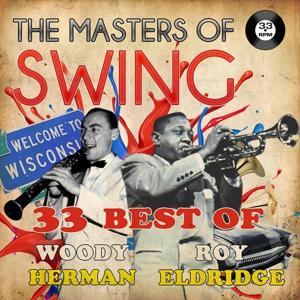 The Masters of Swing! (33 Best of Roy Eldridge & Woody Herman)
