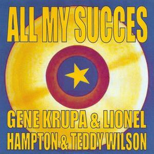 All My Succes - Gene Krupa & Lionel Hampton & Teddy Wilson
