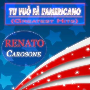 Tu vuò fà l'americano: Greatest Hits (60 Original Songs - Digitally Remastered)