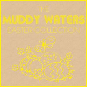 The Muddy Waters Easter Collection