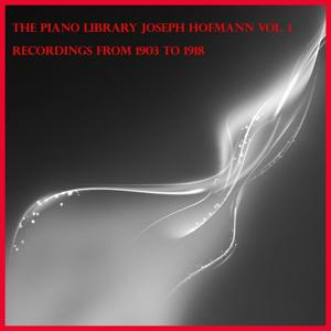 The piano library: Josef Hofmann Vol.1, recordings from 1903 to 1918
