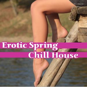 Erotic Spring Chill House