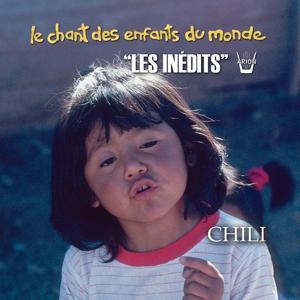 Les Inédits: Chant des Enfants du Monde: Chili