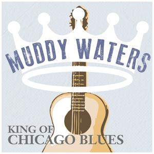 Muddy Waters - King of Chicago Blues, Volume. 01