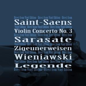 Saint-Saëns: Violin Concerto No. 3 - Sarasate: Zigeunerweisen - Wieniawski: Légende