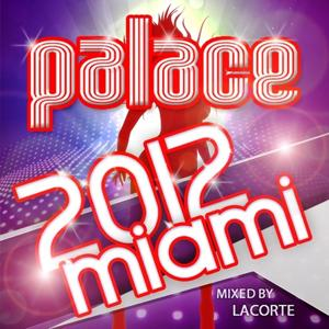 Palace Miami 2012 (Mixed By Lacorte)