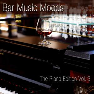Bar Music Moods (The Piano Edition, Vol. 3)