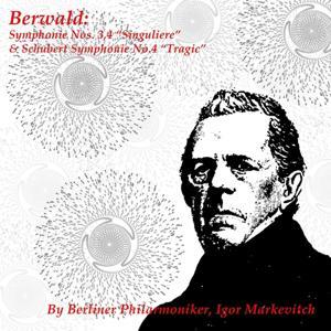 Berwald: Symphonie Nos. 3, 4 '' Singuliere '' & Schubert: Symphonie No. 4 '' Tragic ''