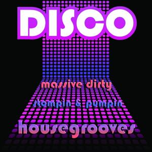 DISCO (Massive Dirty, Stompin & Pumpin House Grooves)