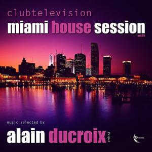 Clubtelevision Miami House Session, Vol. 1 (Music Selected By Alain Ducroix)