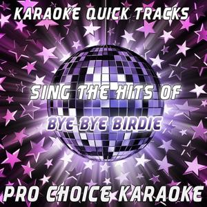 Karaoke Quick Tracks - Sing the Hits of Bye Bye Birdie (Karaoke Version) (Originally Performed By Bye Bye Birdie)