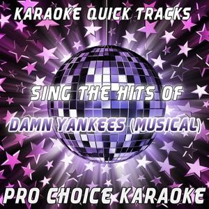 Karaoke Quick Tracks - Sing the Hits of Damn Yankees - the Musical (Karaoke Version) (Originally Performed By Damn Yankees - the Musical)