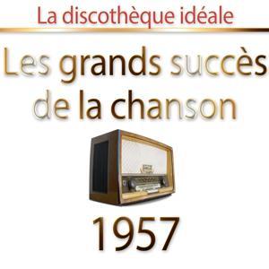La discothèque idéale 1957 (Les plus grands succès de la chanson)