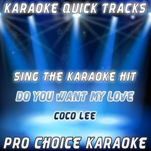 Karaoke Quick Tracks : Do You Want My Love (Karaoke Version) (Originally Performed By Coco Lee)