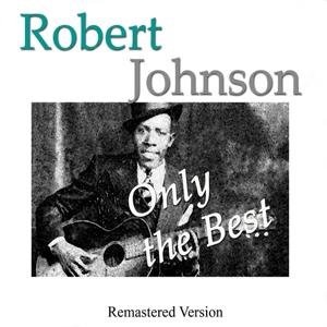 Robert Johnson: Only the Best (Remastered Version)