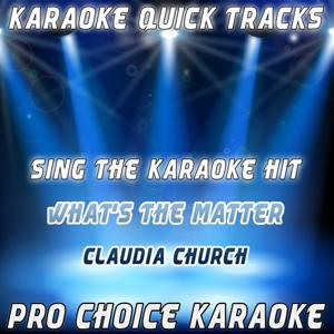 Karaoke Quick Tracks : What's the Matter With You Baby (Karaoke Version) (Originally Performed By Claudia Church)