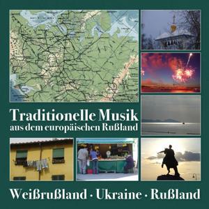Traditionelle Musik aus dem europäischen Russland (Russia, Belorussia, Ukraine)
