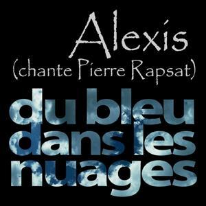 Du bleu dans les nuages (Alexis chante Pierre Rapsat)