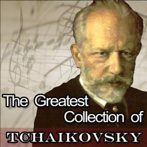 The Greatest Collection of Tchaikovsky: Dance of the Little Swans, The Nutcracker & Romeo and Juliet