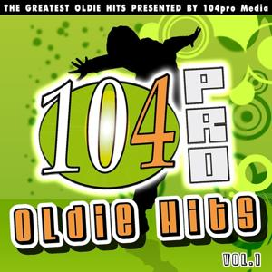 104pro Oldie Hits, Vol. 1 (The Greatest Oldie Hits Presented By 104pro Media)