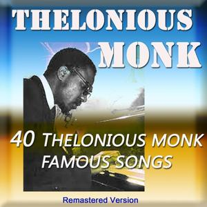 40 Thelonious Monk Famous Songs (Remastered Version)