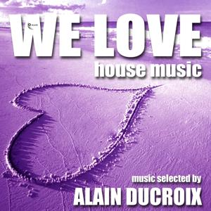 We Love House Music, Vol. 1 (Selected By Alain Ducroix)
