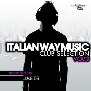 Italian Way Music Club Selection, Vol. 3 (Selected By Luke Db)
