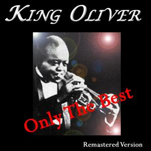King Oliver: Only the Best (Remastered Version)
