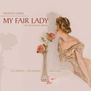 Frederick Loewe - My Fair Lady (The Beautiful Music)