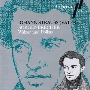 Johann Strauss I: Sorgenbrecher (Walzer und Polkas)