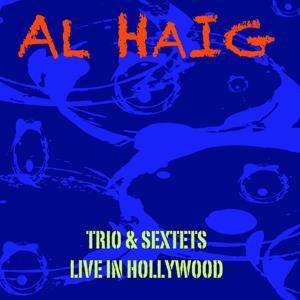 Al Haig Trio & Sextets / Live In Hollywood